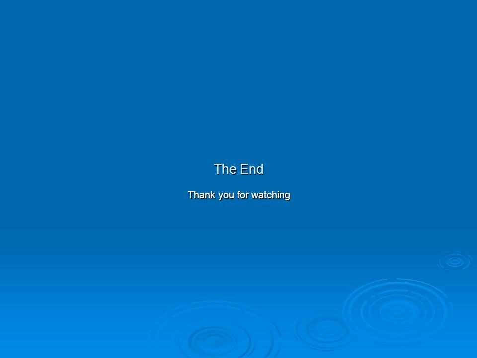 The End Thank you for watching