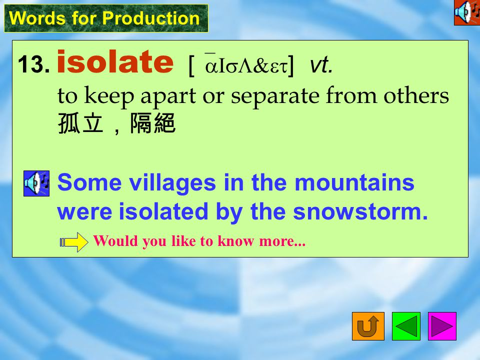 Words for Production 13.isolate [ `aIsL&et ] vt.