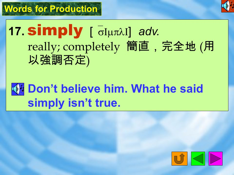 Words for Production 17.simply [ `sImplI ] adv.