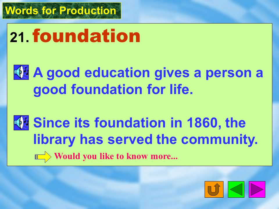 Words for Production 21. foundation [ fa5n`deS1n ] n.