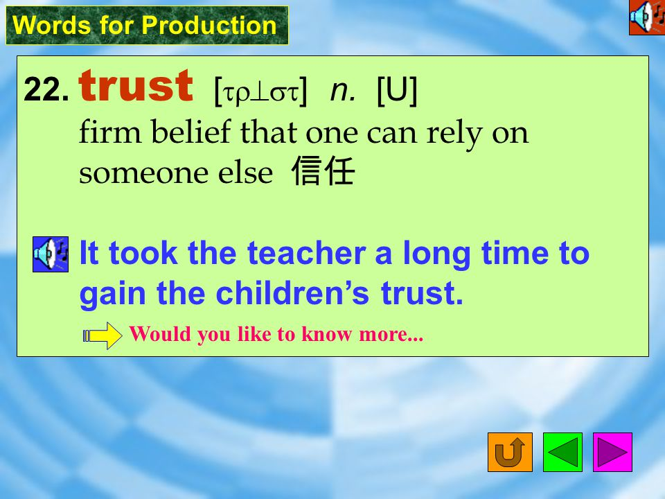 Words for Production 22.trust [ tr^st ] n.