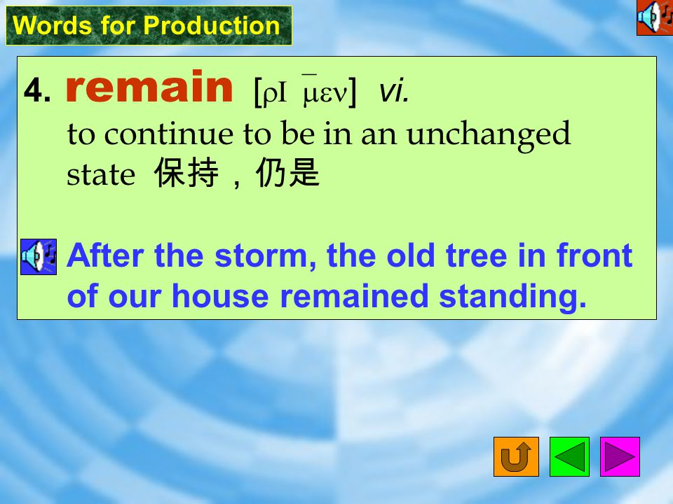 Words for Production 4.remain [ rI`men ] vi.