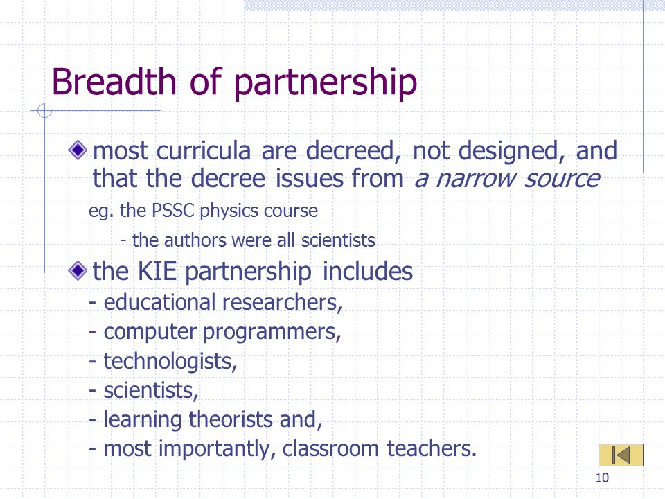 10 Breadth of partnership most curricula are decreed, not designed, and that the decree issues from a narrow source eg. the PSSC physics course - the