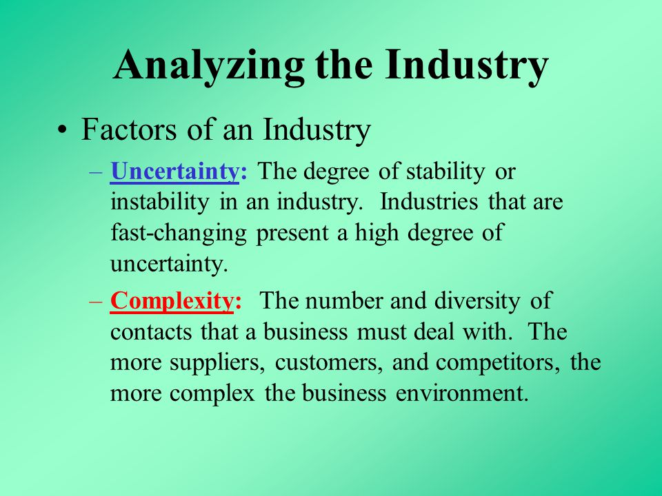 Analyzing the Industry Factors of an Industry –Uncertainty: The degree of stability or instability in an industry.