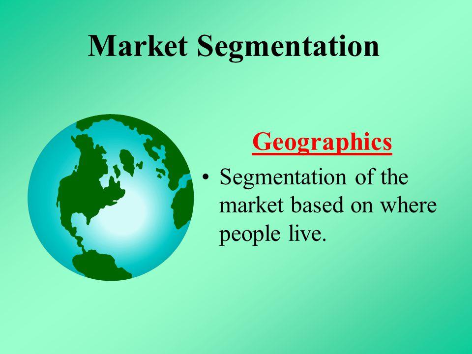 Market Segmentation Geographics Segmentation of the market based on where people live.