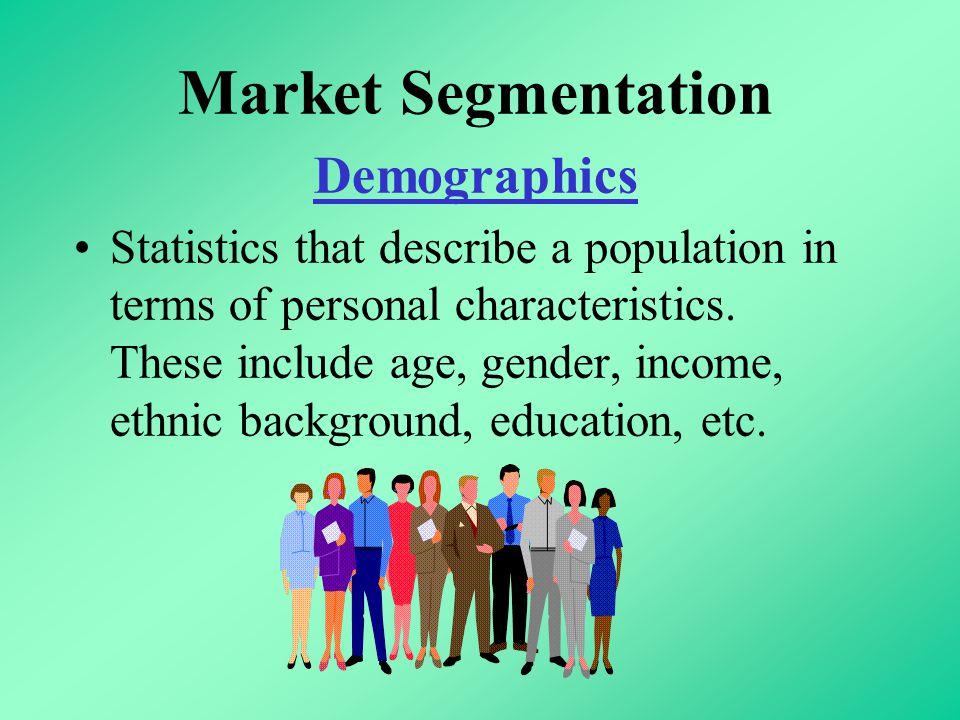 Market Segmentation Demographics Statistics that describe a population in terms of personal characteristics.
