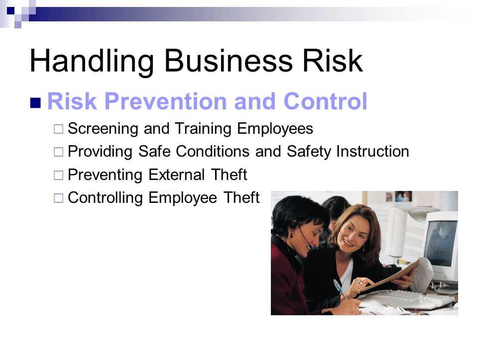 Handling Business Risk Risk Prevention and Control  Screening and Training Employees  Providing Safe Conditions and Safety Instruction  Preventing