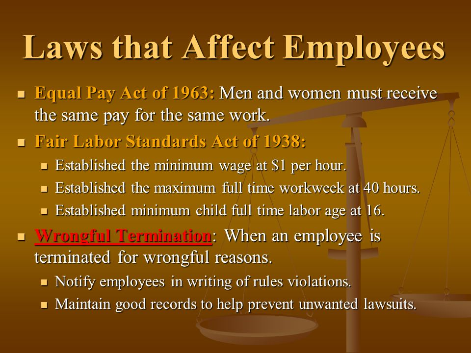 Laws that Affect Employees Equal Pay Act of 1963: Men and women must receive the same pay for the same work.