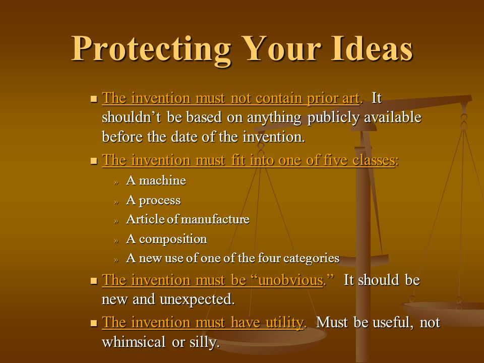 Protecting Your Ideas The invention must not contain prior art.