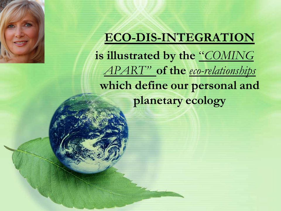 When we talk about an 'old' paradigm for living…We are talking about a model for living that contributes to the eco-disintegration of people and the planet…