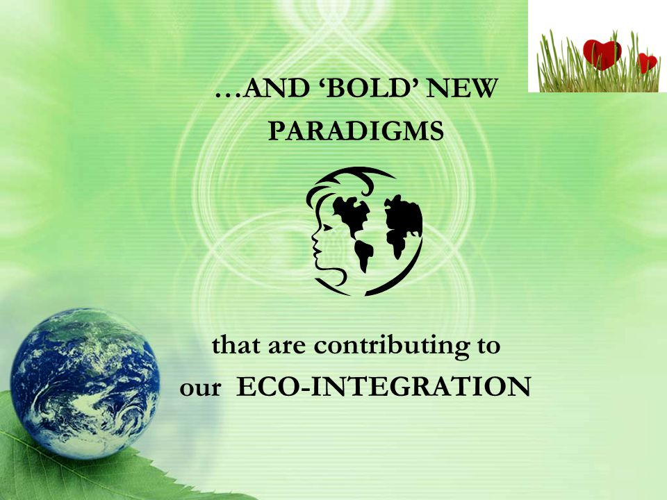 We are going to examine the difference between the 'OLD' PARADIGMS that are perpetuating our ECO-DIS-INTEGRATION