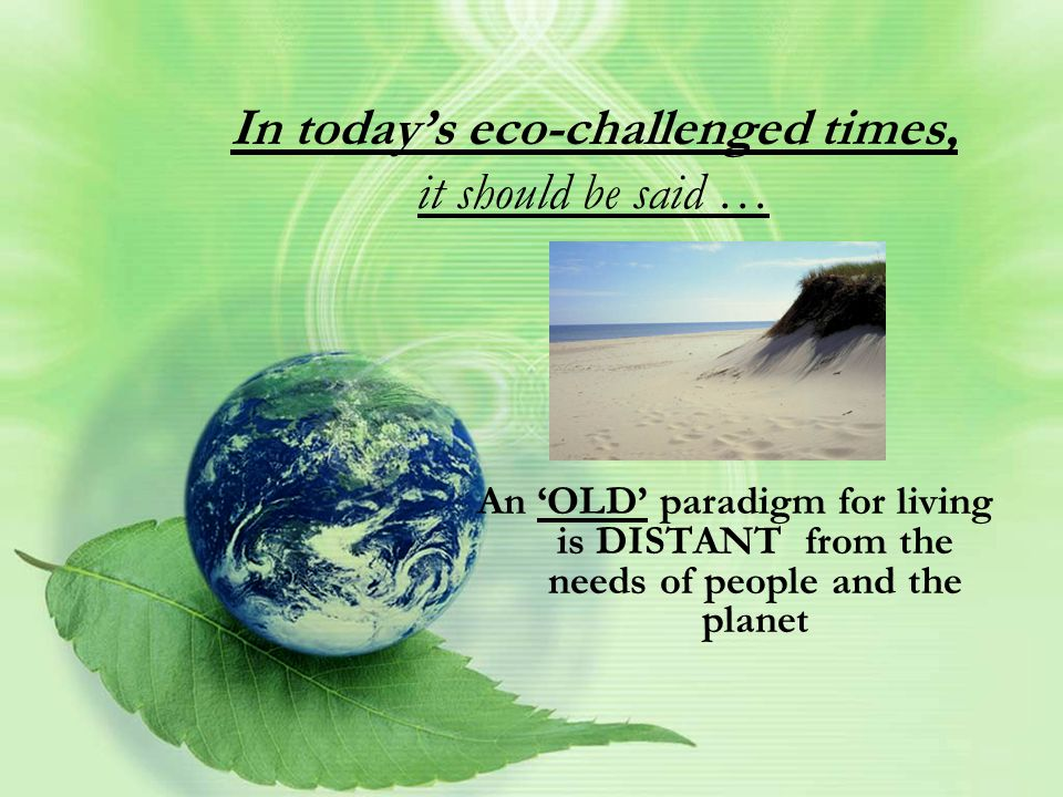 …AND 'BOLD' NEW PARADIGMS that are contributing to our ECO-INTEGRATION