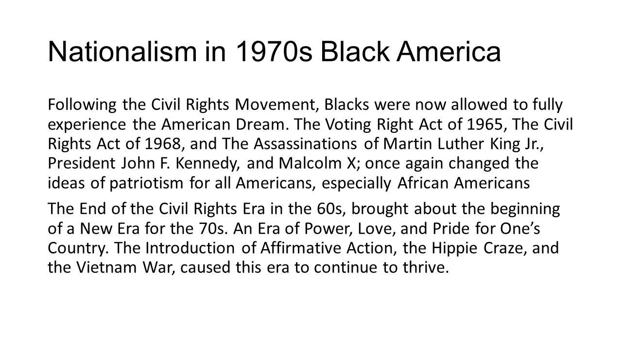 Nationalism in 1970s Black America Following the Civil Rights Movement, Blacks were now allowed to fully experience the American Dream. The Voting Rig