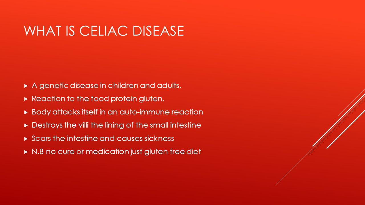 WHAT IS CELIAC DISEASE  A genetic disease in children and adults.