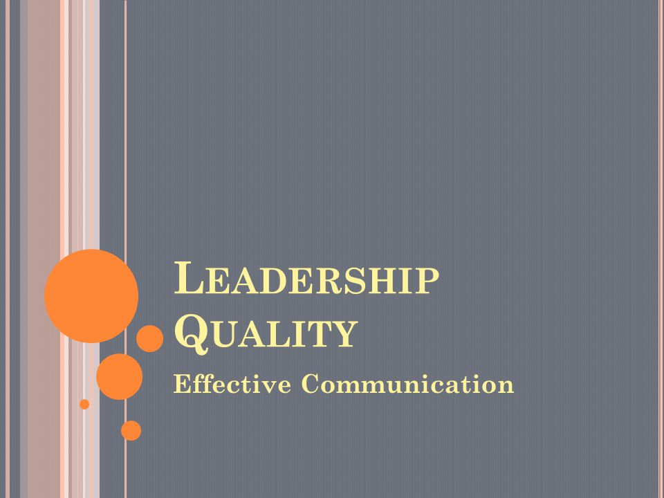 L EADERSHIP Q UALITY Effective Communication