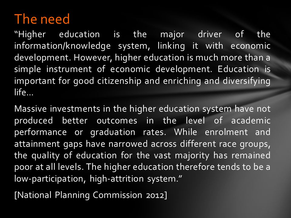 an environment characterised by collegiality and willingness to collaborate among institutions, and with institutions and other role- players in higher education, on improving student success; development and implementation of policy; structures or groupings of people or institutions for addressing obstacles to student success in a systematic, measured and monitored way; resources that can be shared among HEIs and their students; additional resources that are made available in certain areas of activity to develop sustainable, long-term capacity at less well-resourced institutions; development and use of tools and indicators for better monitoring of improvements in student success codes of good practice for promoting student success.