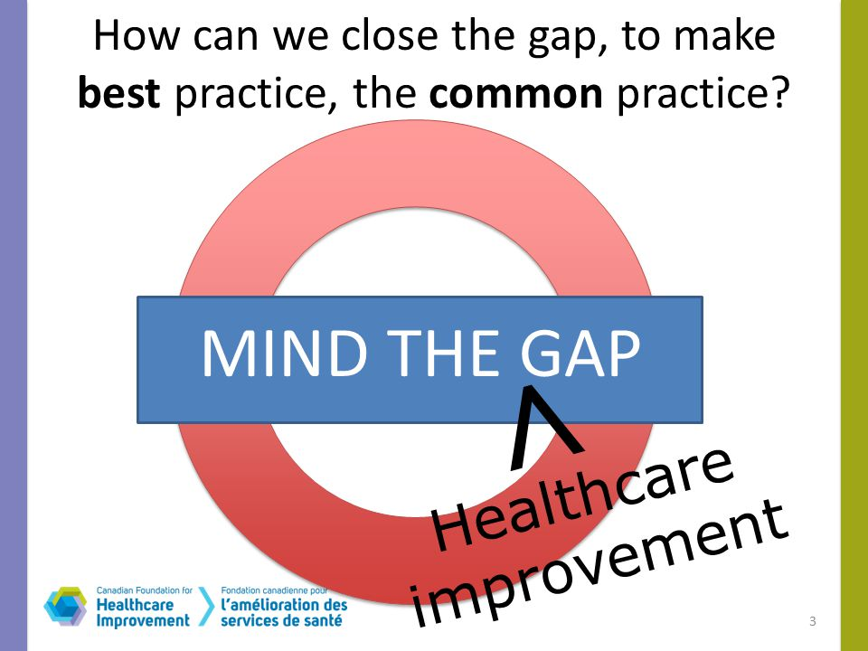 How can we close the gap, to make best practice, the common practice.