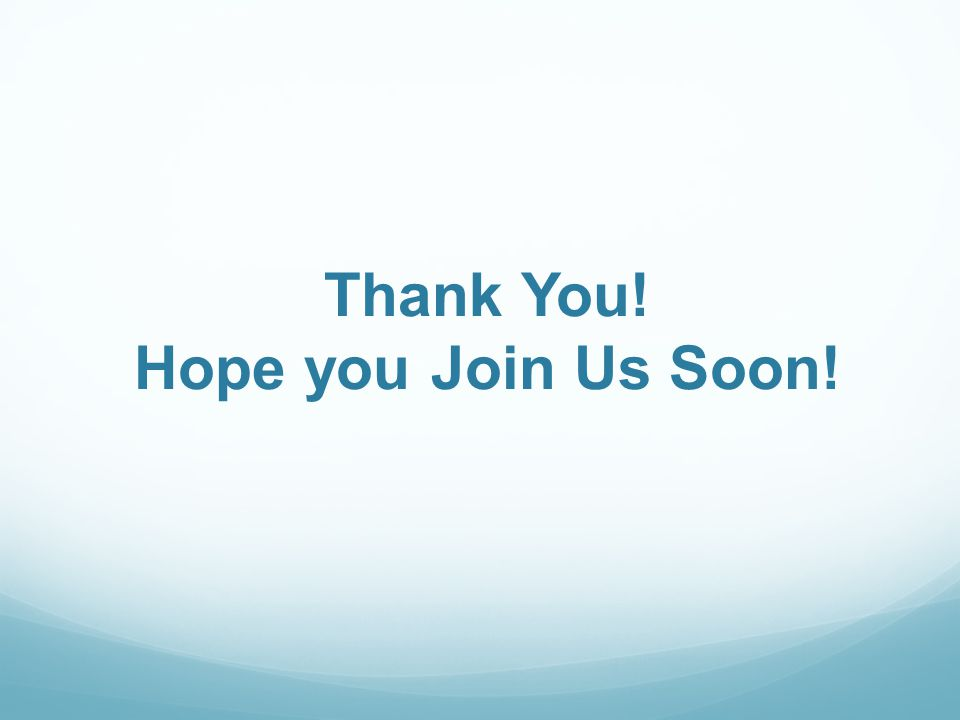 Thank You! Hope you Join Us Soon!