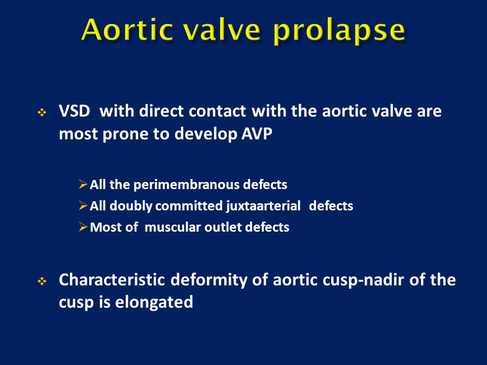  VSD with direct contact with the aortic valve are most prone to develop AVP  All the perimembranous defects  All doubly committed juxtaarterial de