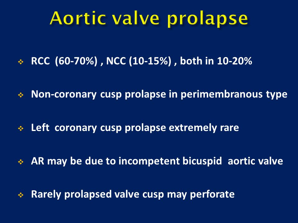  RCC (60-70%), NCC (10-15%), both in 10-20%  Non-coronary cusp prolapse in perimembranous type  Left coronary cusp prolapse extremely rare  AR may