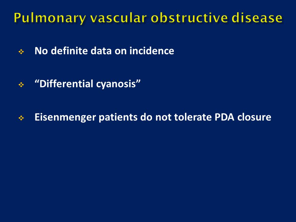 """ No definite data on incidence  """"Differential cyanosis""""  Eisenmenger patients do not tolerate PDA closure"""