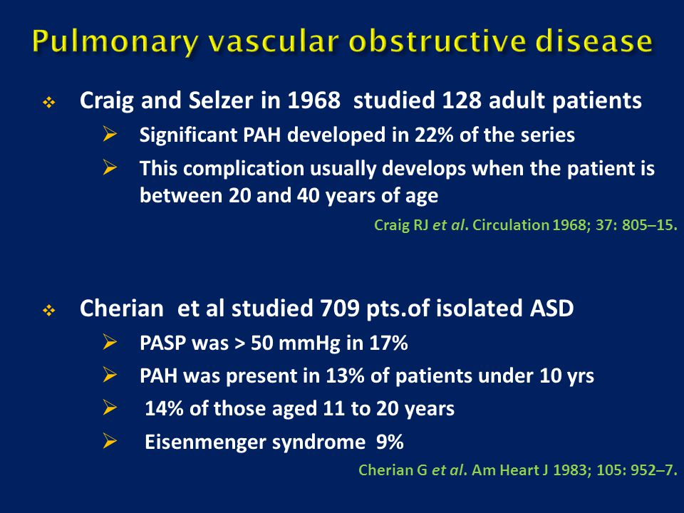  Craig and Selzer in 1968 studied 128 adult patients  Significant PAH developed in 22% of the series  This complication usually develops when the p