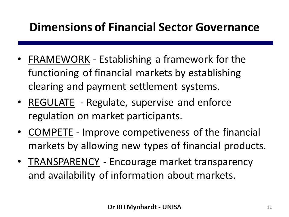 Dimensions of Financial Sector Governance FRAMEWORK - Establishing a framework for the functioning of financial markets by establishing clearing and payment settlement systems.