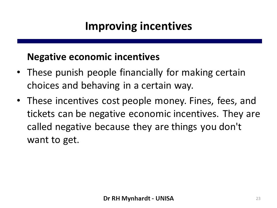 Improving incentives Negative economic incentives These punish people financially for making certain choices and behaving in a certain way.