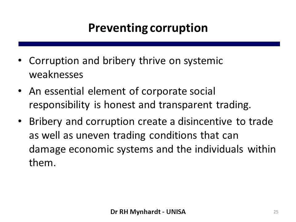 Preventing corruption Corruption and bribery thrive on systemic weaknesses An essential element of corporate social responsibility is honest and transparent trading.