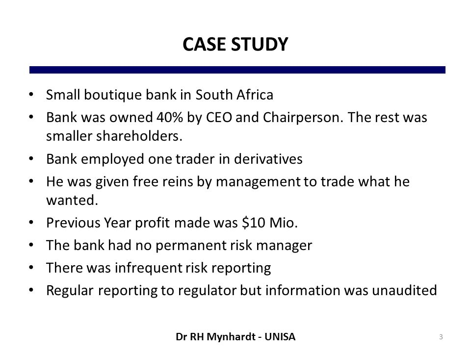 CASE STUDY Small boutique bank in South Africa Bank was owned 40% by CEO and Chairperson.