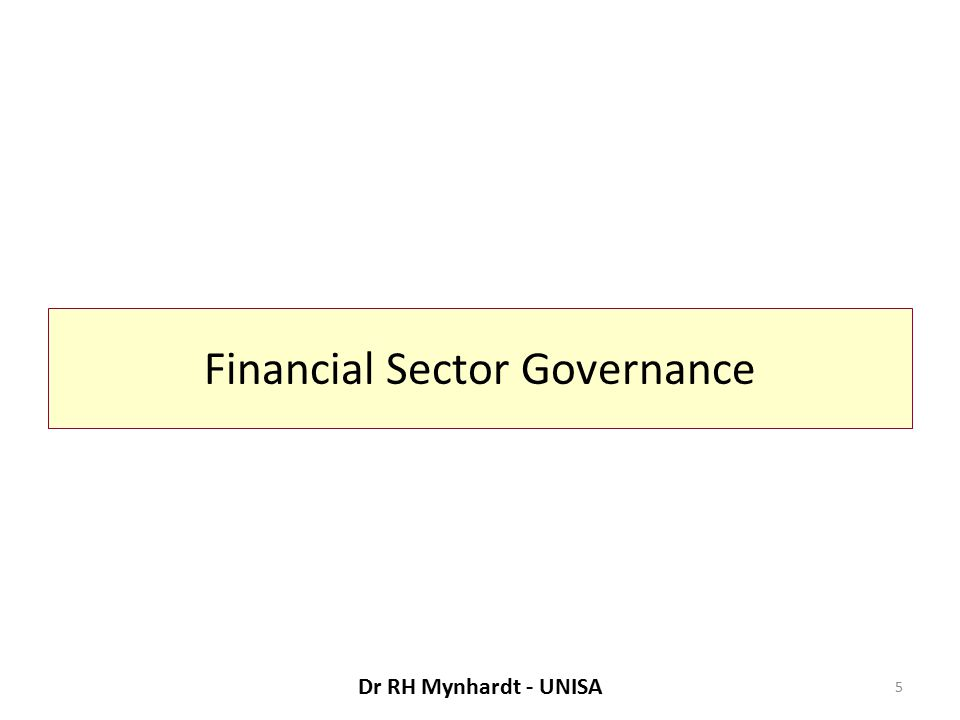 Financial Sector Governance 5 Dr RH Mynhardt - UNISA
