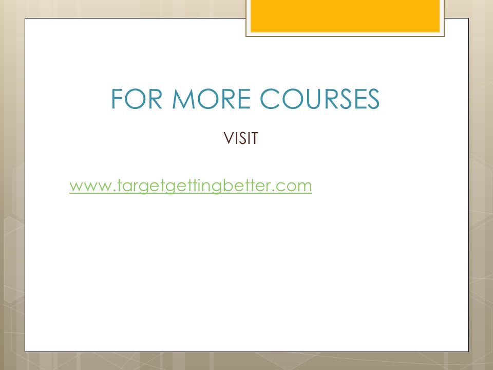 FOR MORE COURSES VISIT www.targetgettingbetter.com