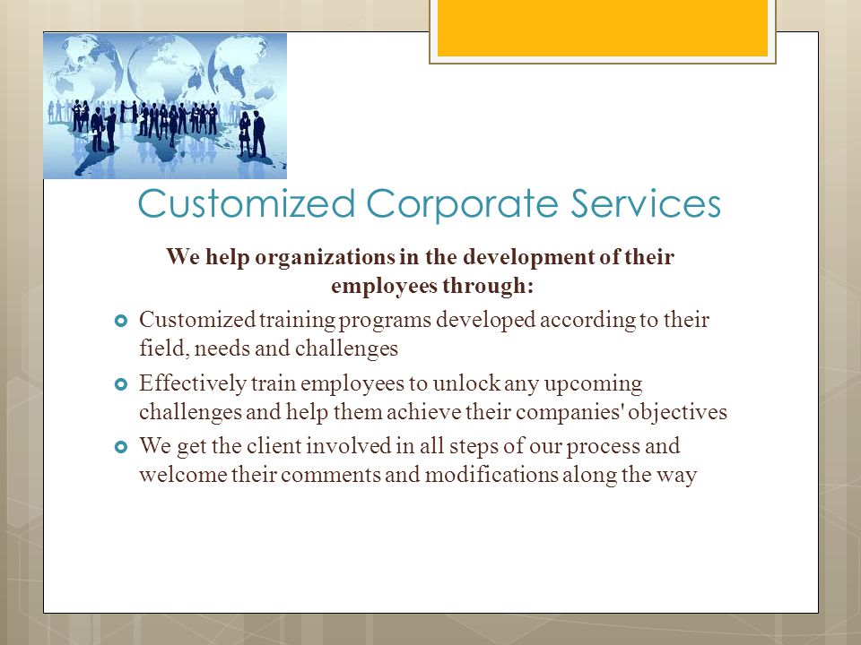 Customized Corporate Services We help organizations in the development of their employees through:  Customized training programs developed according
