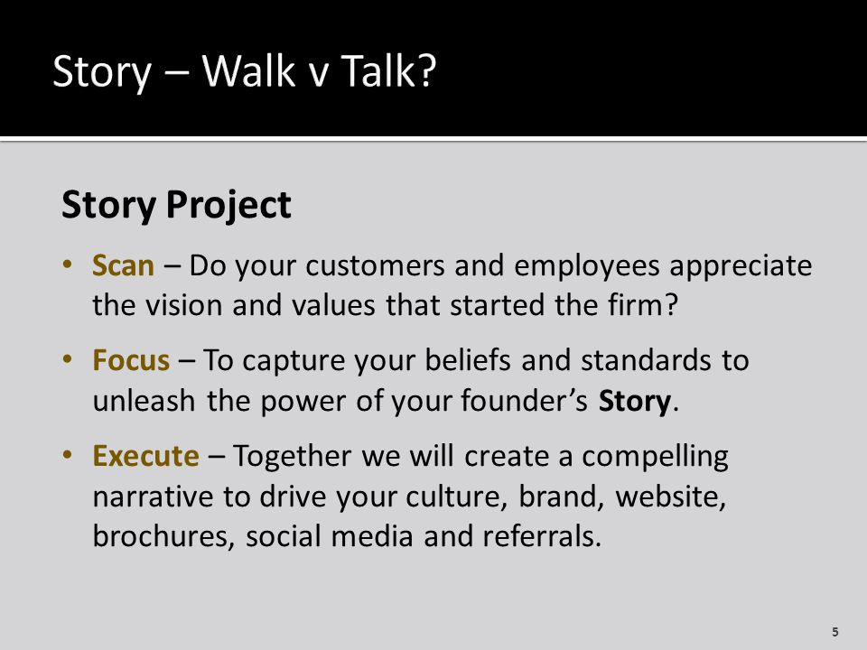 Story Project Scan – Do your customers and employees appreciate the vision and values that started the firm.