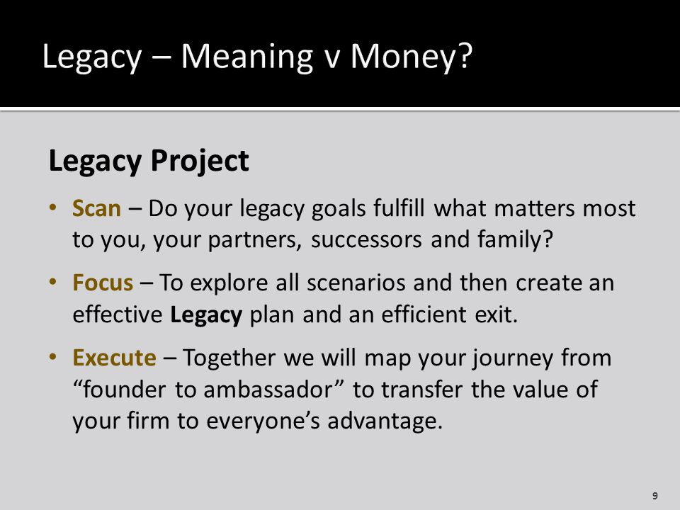 Legacy Project Scan – Do your legacy goals fulfill what matters most to you, your partners, successors and family.