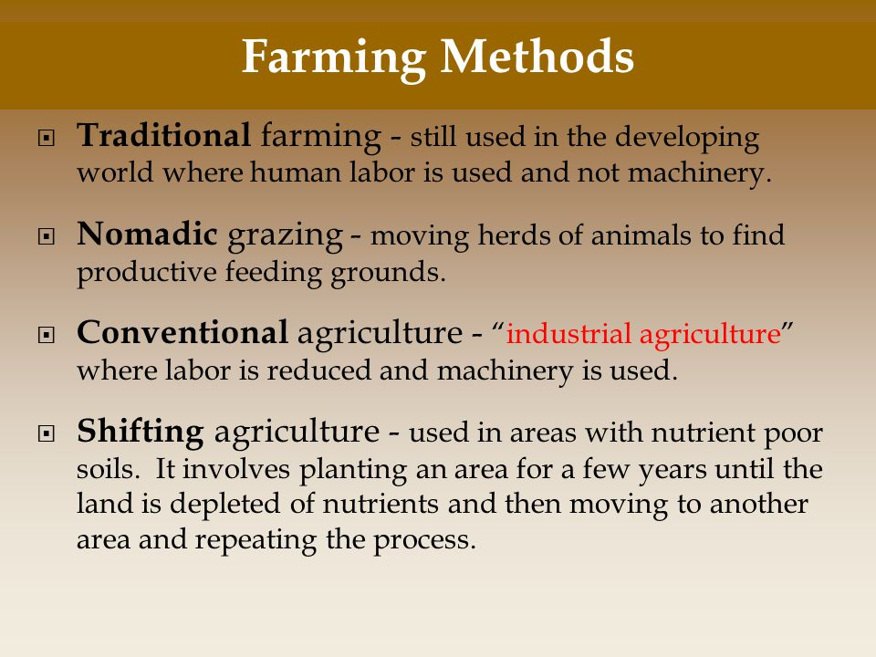  Traditional farming - still used in the developing world where human labor is used and not machinery.