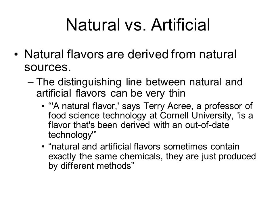 Natural vs. Artificial Natural flavors are derived from natural sources.