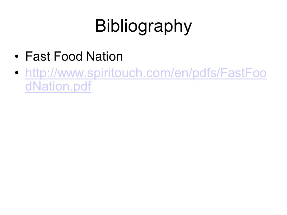 Bibliography Fast Food Nation http://www.spiritouch.com/en/pdfs/FastFoo dNation.pdfhttp://www.spiritouch.com/en/pdfs/FastFoo dNation.pdf