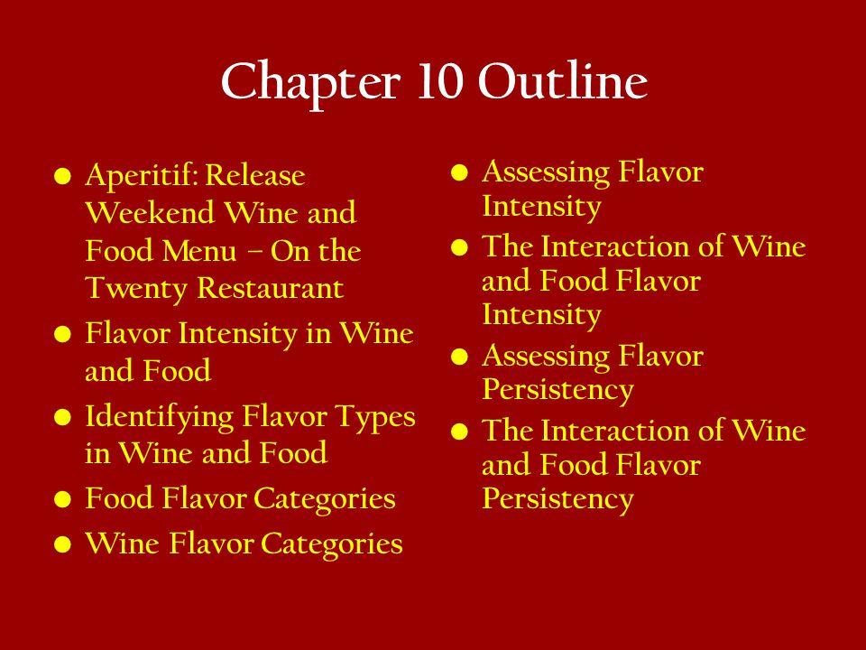Chapter 10 Outline Aperitif: Release Weekend Wine and Food Menu – On the Twenty Restaurant Flavor Intensity in Wine and Food Identifying Flavor Types