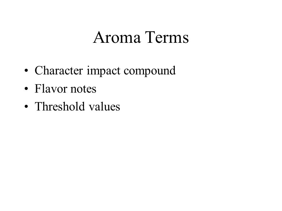 Aroma Terms Character impact compound Flavor notes Threshold values