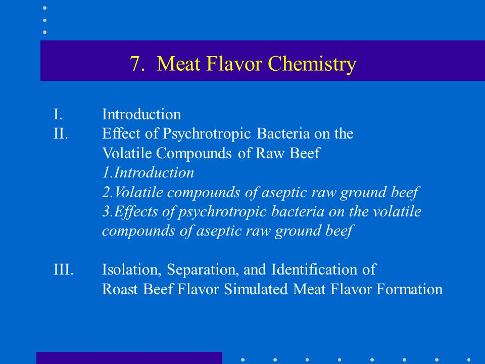 7. Meat Flavor Chemistry I.Introduction II.Effect of Psychrotropic Bacteria on the Volatile Compounds of Raw Beef 1.Introduction 2.Volatile compounds