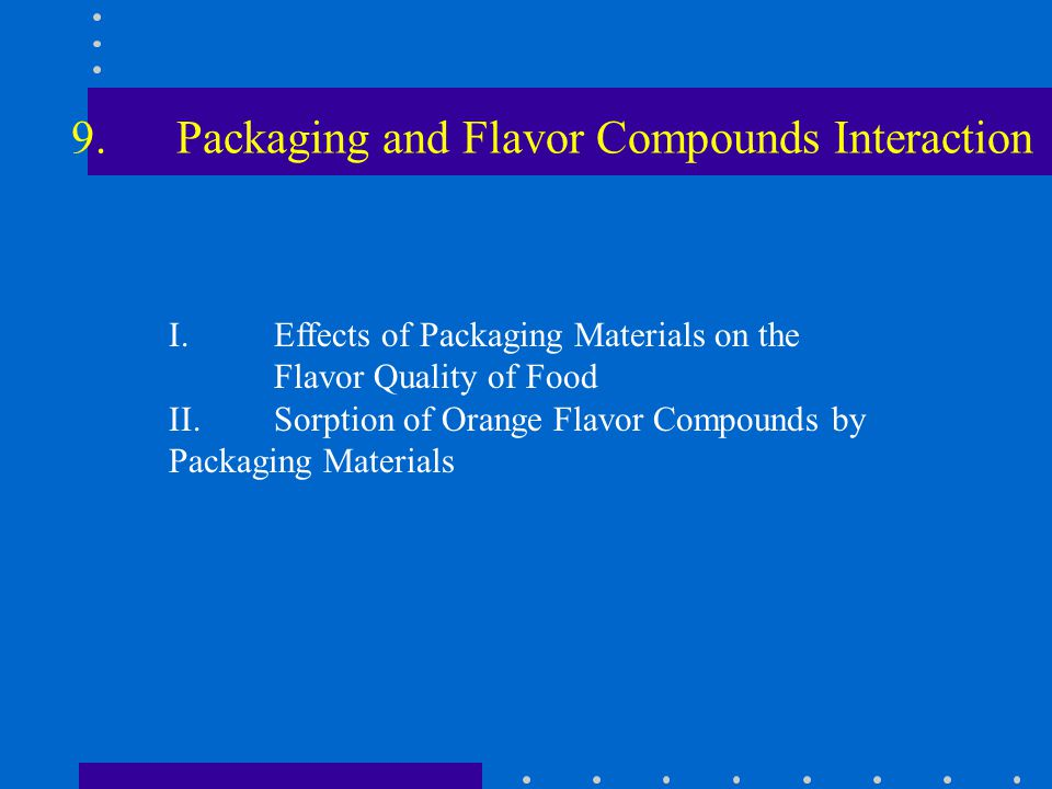 9.Packaging and Flavor Compounds Interaction I.Effects of Packaging Materials on the Flavor Quality of Food II.Sorption of Orange Flavor Compounds by