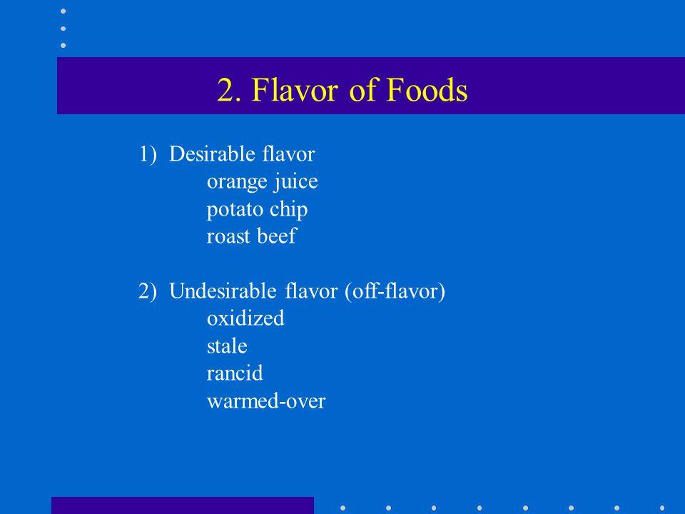 2. Flavor of Foods 1) Desirable flavor orange juice potato chip roast beef 2) Undesirable flavor (off-flavor) oxidized stale rancid warmed-over