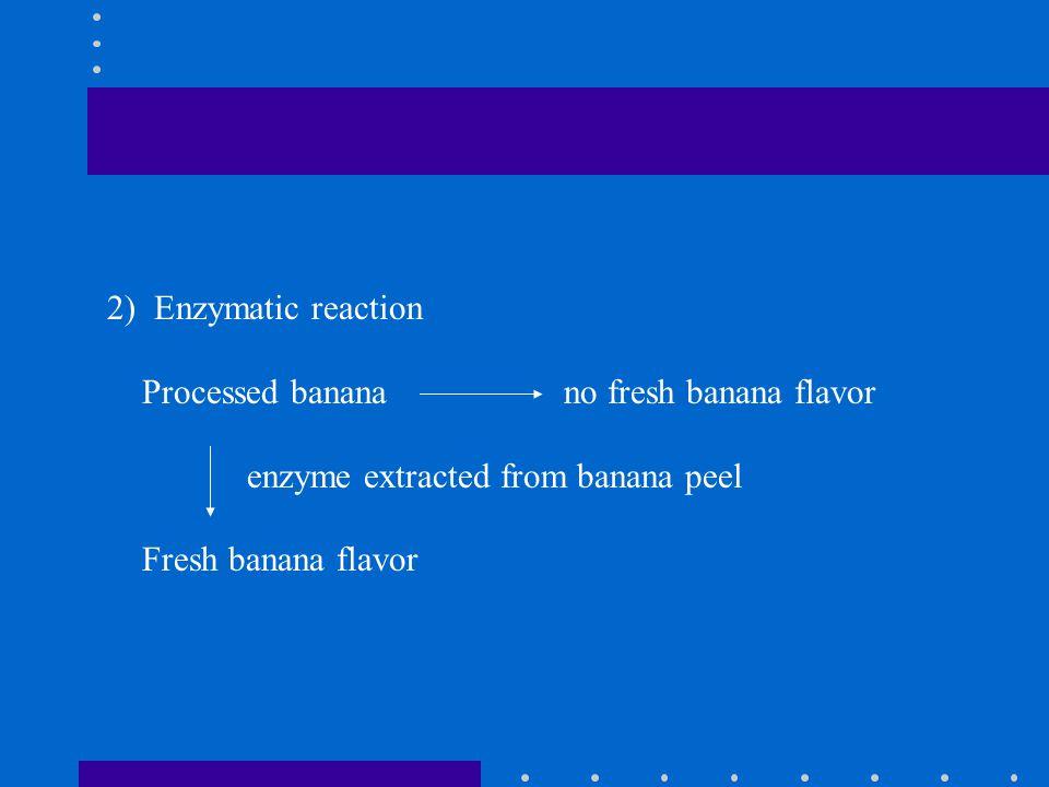 2) Enzymatic reaction Processed banana no fresh banana flavor enzyme extracted from banana peel Fresh banana flavor