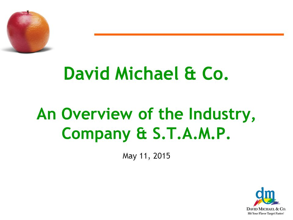 David Michael & Co. An Overview of the Industry, Company & S.T.A.M.P. May 11, 2015