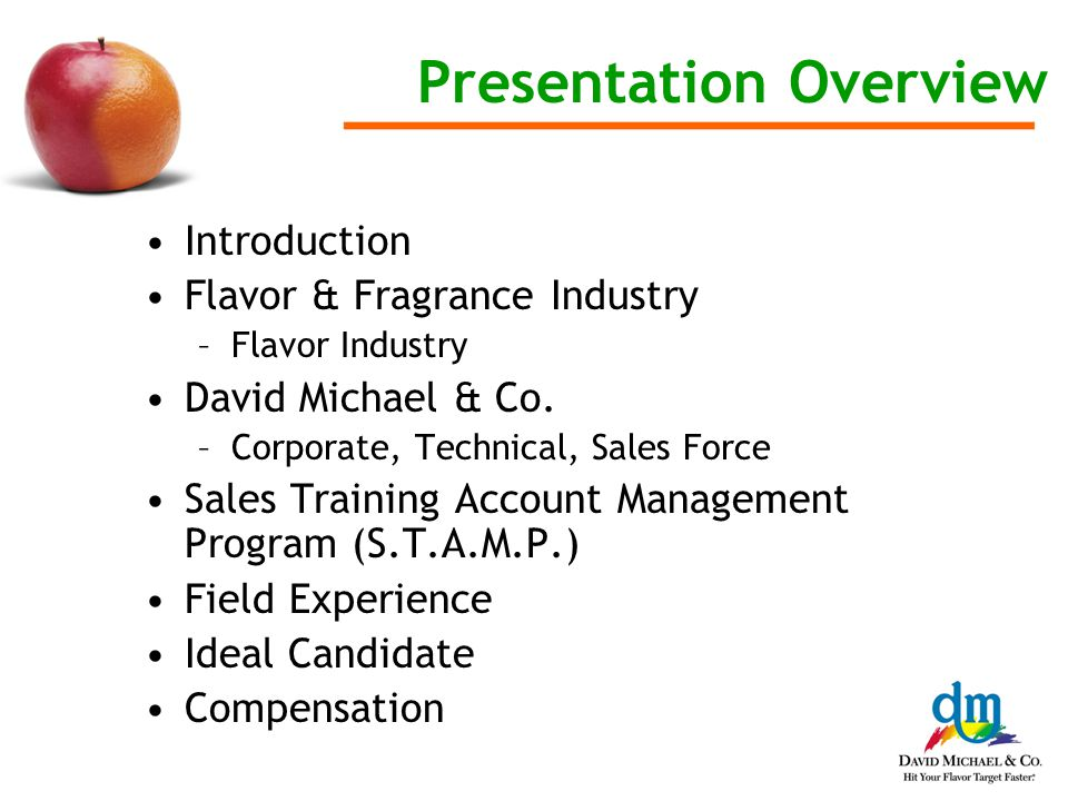 Presentation Overview Introduction Flavor & Fragrance Industry –Flavor Industry David Michael & Co.