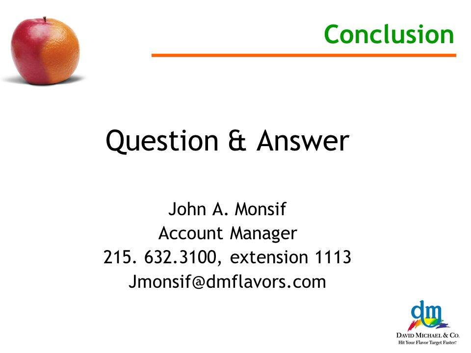 Conclusion Question & Answer John A. Monsif Account Manager 215.