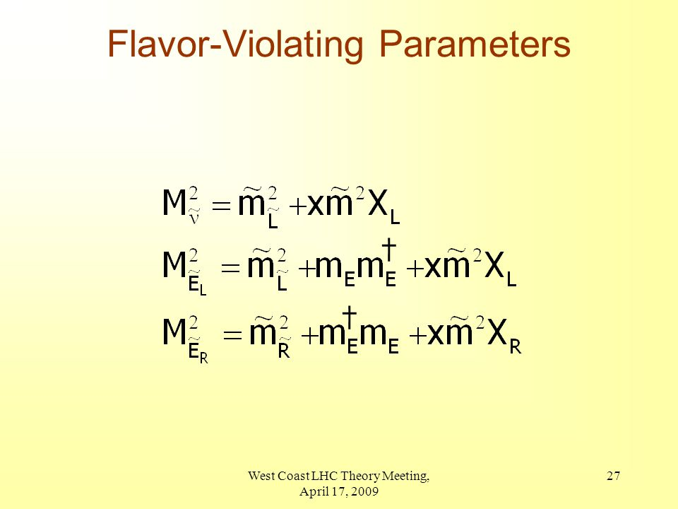 West Coast LHC Theory Meeting, April 17, 2009 27 † † Flavor-Violating Parameters