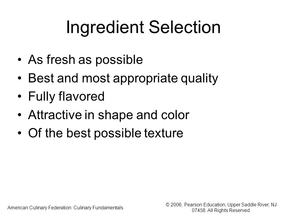 © 2006, Pearson Education, Upper Saddle River, NJ 07458. All Rights Reserved. American Culinary Federation: Culinary Fundamentals. Ingredient Selectio