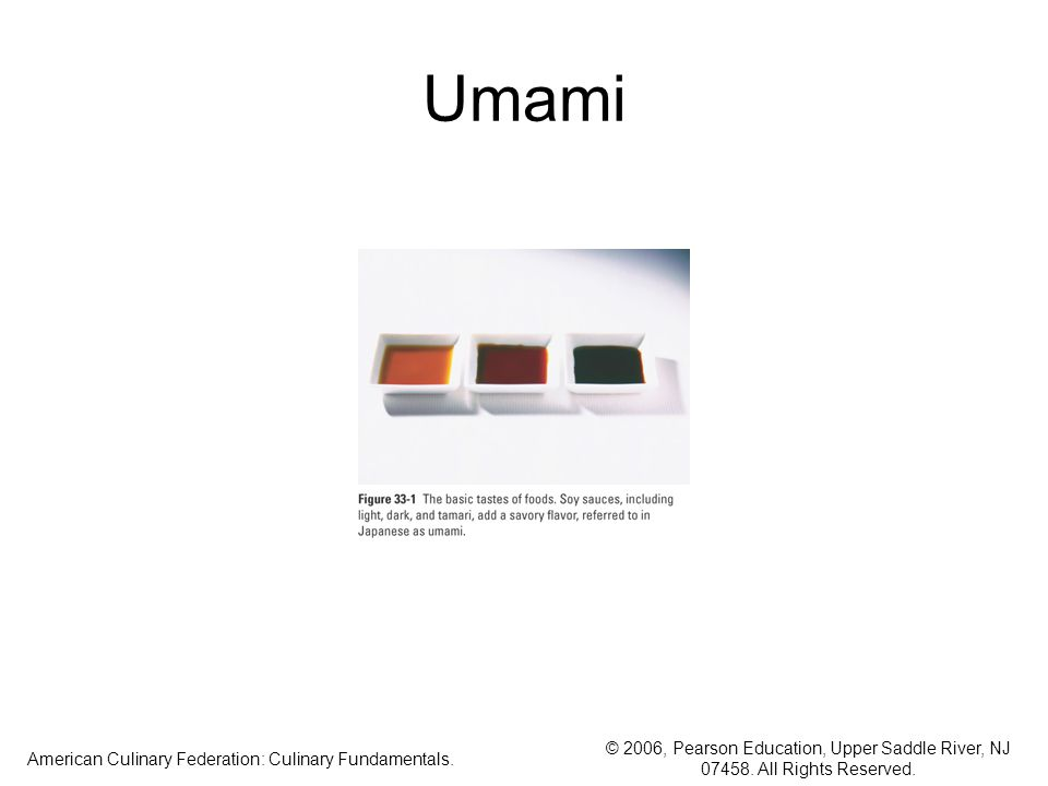 © 2006, Pearson Education, Upper Saddle River, NJ 07458. All Rights Reserved. American Culinary Federation: Culinary Fundamentals. Umami
